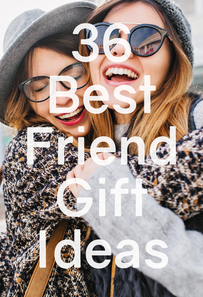 What To Get Your Best Friend For Her Birthday 36 Awesome Present Ideas