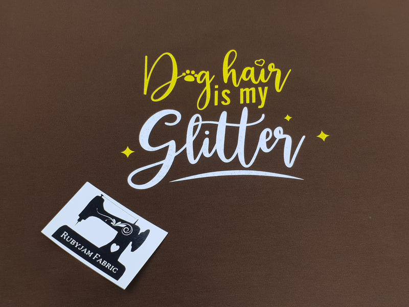 Dog Hair Is My Glitter - BROWN - Panels On Demand