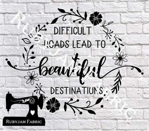 Difficult Roads Lead To Beautiful Destinations - Cutting File - SVG/JPG/PNG