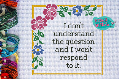 I Don't Understand The Question And I Won't Respond To It - Cross Stitch Pattern - Kitsch Stitch Studio