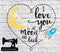 I Love You To The Moon And Back - Cutting File - SVG/JPG/PNG