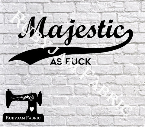 Majestic As Fuck - Cutting File - SVG/JPG/PNG