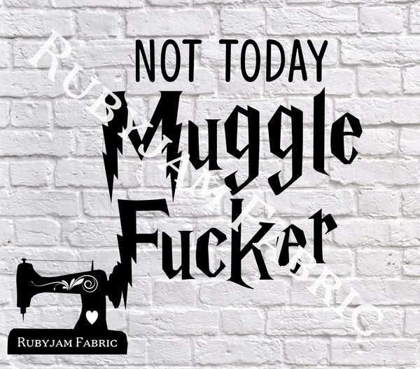 Not Today Muggle Fucker - Cutting File - SVG/JPG/PNG