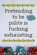 Pretending To Be Polite Is F***ing Exhausting - Cross Stitch Pattern - Kitsch Stitch Studio