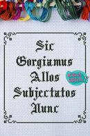 Sic Gorgiamus Allos Subjectatos Nunc - Cross Stitch Pattern - Kitsch Stitch Studio