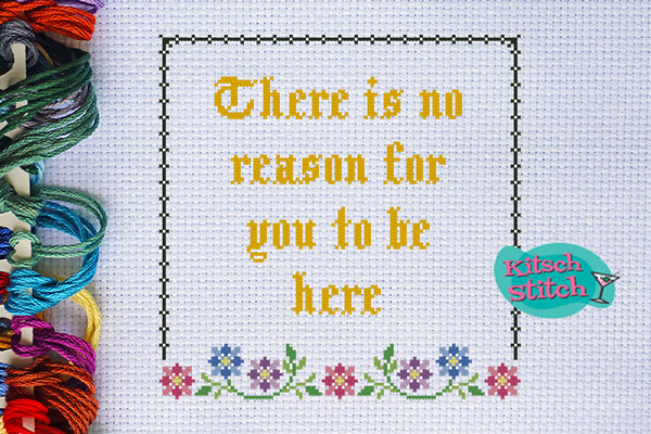 There Is No Reason For You To Be Here - Cross Stitch Pattern - Kitsch Stitch Studio