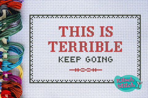 This Is Terrible, Keep Going - Cross Stitch Pattern - Kitsch Stitch Studio