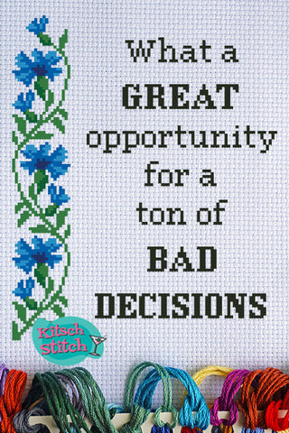 What A Great Opportunity For A Ton Of Bad Decisions - Cross Stitch Pattern - Kitsch Stitch Studio