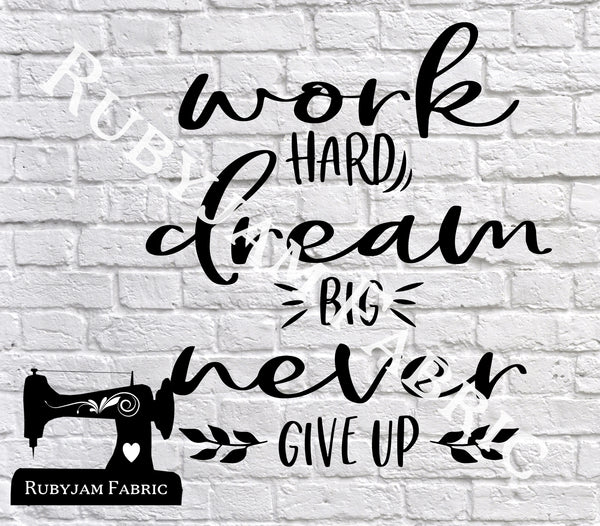 Work Hard Dream Big Never Give Up - Cutting File - SVG/JPG/PNG