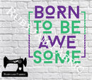 Born To Be Awesome - Cutting File - SVG/JPG/PNG