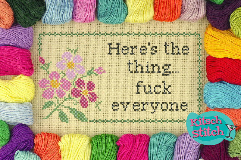 Here's The Thing, F*** Everyone - Cross Stitch Pattern - Kitsch Stitch Studio