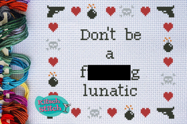 Don't Be A F***ing Lunatic - Cross Stitch Pattern - Kitsch Stitch Studio