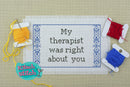 My Therapist Was Right About You - Cross Stitch Pattern - Kitsch Stitch Studio