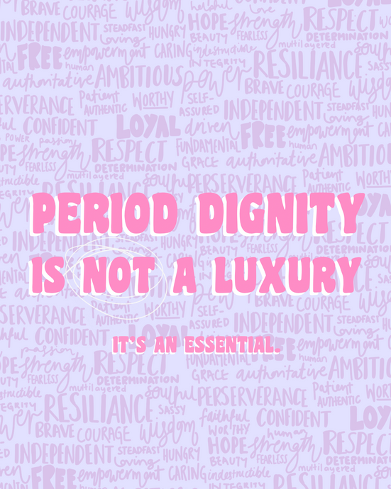 PERIOD DIGNITY IS NOT A LUXURY