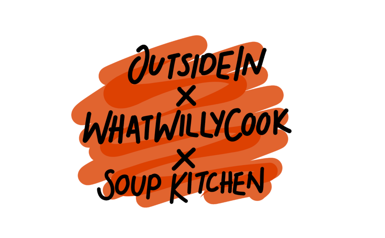OutsideIn x The Soup Kitchen x What Willy Cook