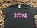 HOT PINKYS - I ALREADY HATE YOU - LADIES T-Shirt