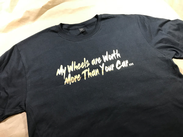 Boulevard Status - MY WHEELS ARE WORTH MORE THAN YOUR CAR  T-Shirt