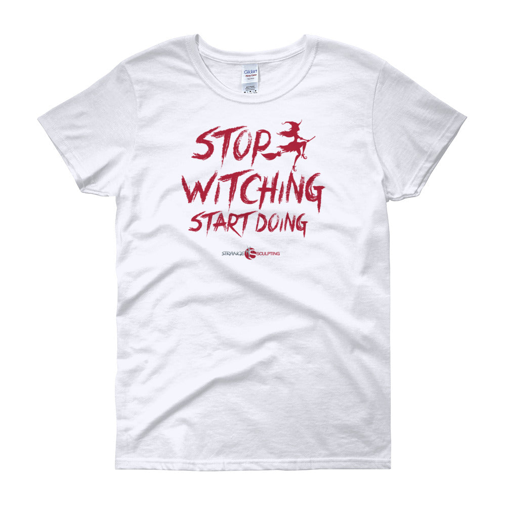 Stop Witching Start Doing Ladies Fit Tee