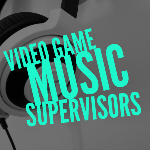 Video Game Music Supervisors Contact List