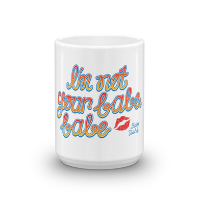 Babe Teeth I'm Not Your Babe, Babe Mug