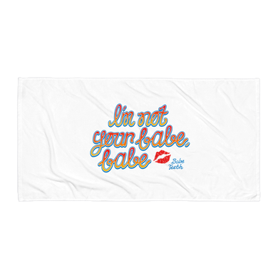 Babe Teeth I'm Not Your Babe, Babe Towel