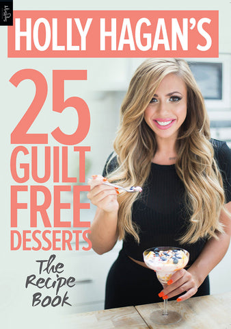 Holly Hagan's 25 Guilt Free Desserts - The Recipe Book