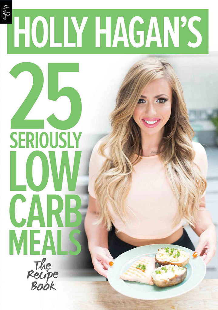 Holly Hagan's 25 Seriously Low Carb Meals - The Recipe Book