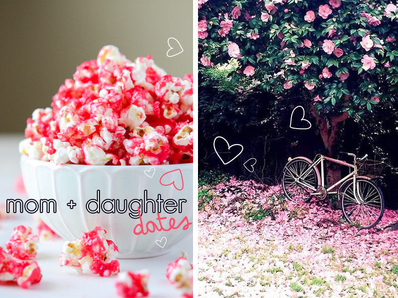 MOM + DAUGHTER DATE IDEAS