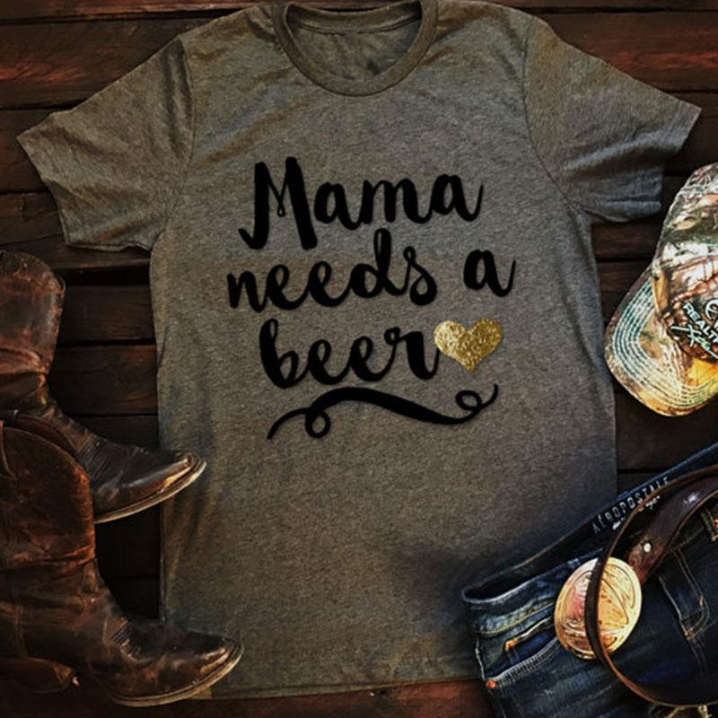 Mama Needs a Beer T-shirt