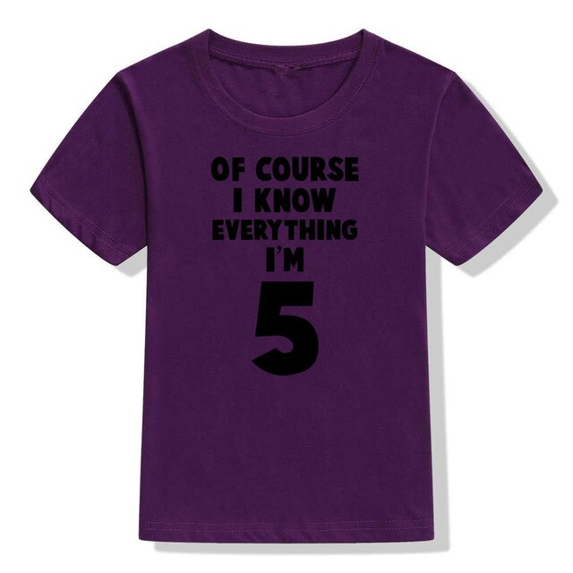 Of Course I Know Everything I'm 5 T-shirt
