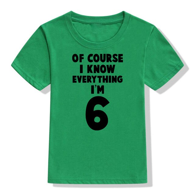 Of Course I Know Everything I'm 6 T-shirt