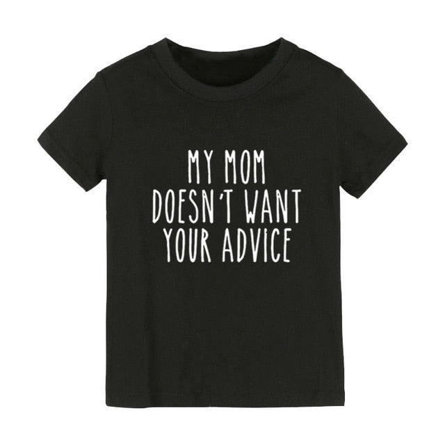 My Mom Doesn't Want Your Advice T-shirt