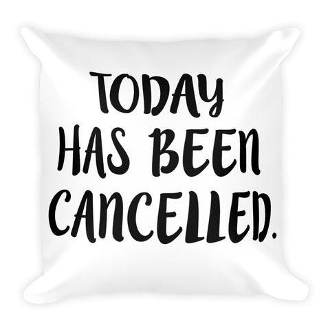 Today is Cancelled Square Pillow