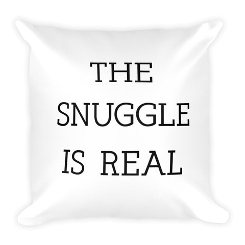Snuggle is real Square Pillow