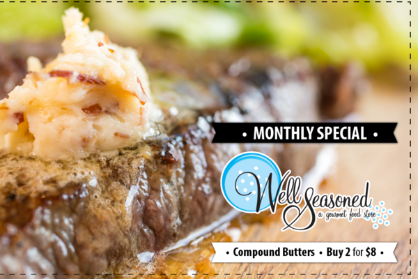 How to Use Well Seasoned Compound Butters + Monthly Special