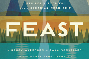 FEAST -  Recipes and Stories from a Canadian Road Trip