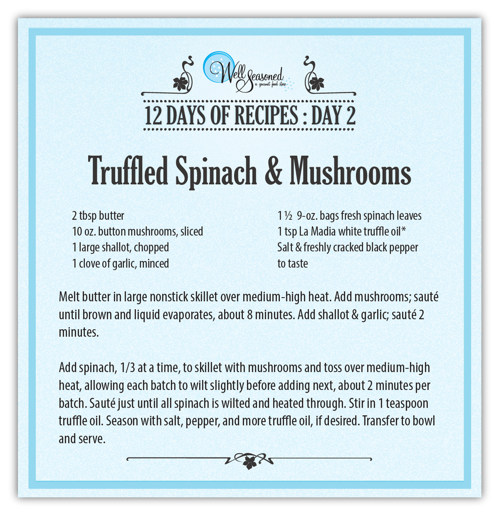 Truffled Spinach & Mushrooms - Day 2 of our 12 days of Recipes 2016 | Well Seasoned, a gourmet food store in Langley serving the Lower Mainland, Fraser Valley and Metro Vancouver