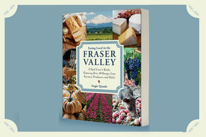 Eating Local in the Fraser Valley: A Food-Lover's Guide • PREORDER NOW