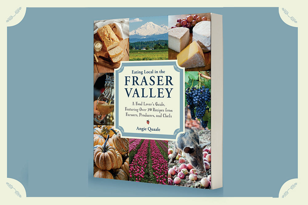 Eating Local in the Fraser Valley: A Food-Lover's Guide