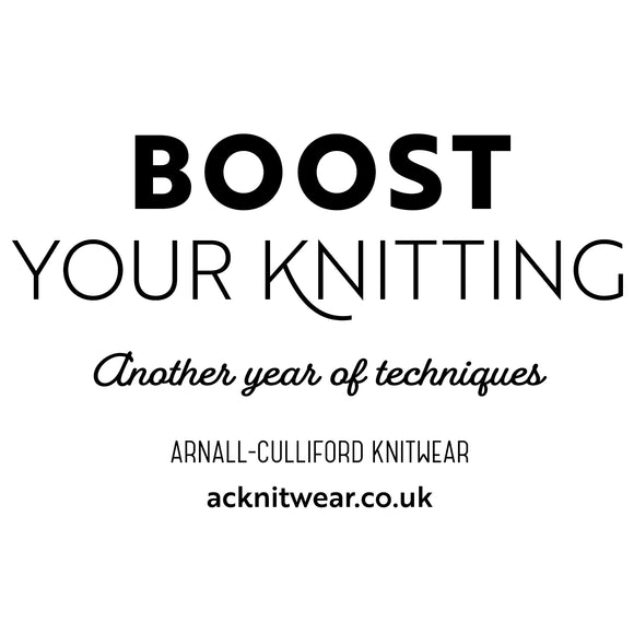 Black graphics on a white background. Reads Boost Your Knitting Another year of techniques Arnall-Culliford Knitwear acknitwear.co.uk