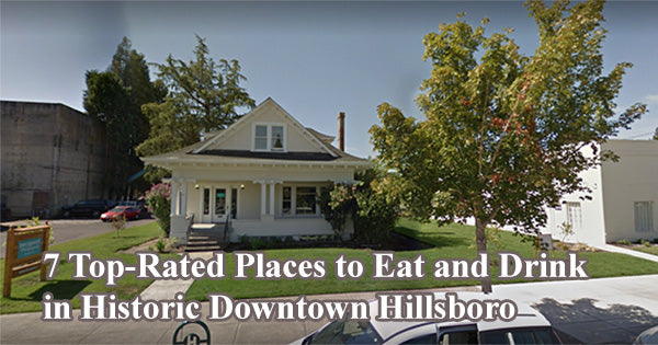 7 Top-Rated Places to Eat and Drink in Historic Downtown Hillsboro