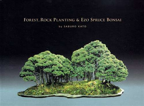 Forest, Rock Planting & Ezo Spruce Bonsai by Saburo Kato Book