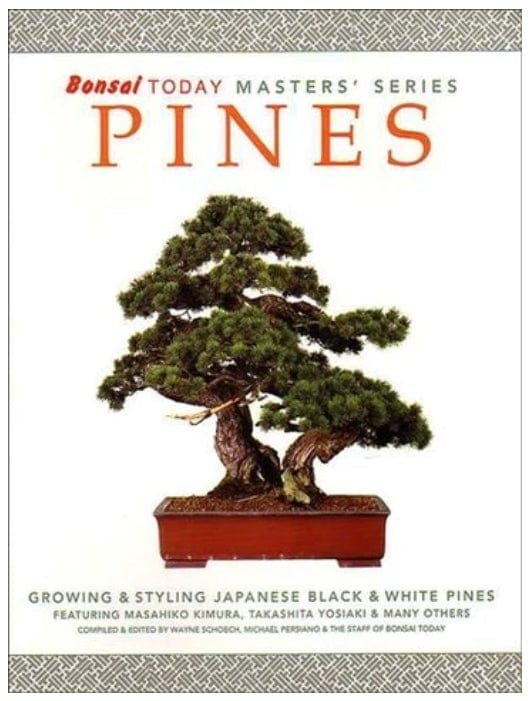 Pines - Growing and Styling Japanese Black Pines and White Pines Book - Bonsai Today Masters' Series