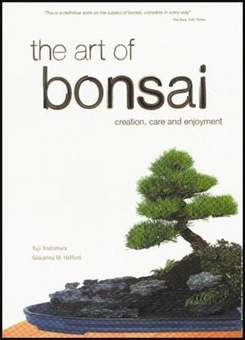 The Art of Bonsai Creation, Care and Enjoyment - By Yuji Yoshimura & Giovanna M. Halford