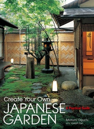 Create Your Own Japanese Garden - A Practical Guide By Motomi Oguchi and Joseph Cali Book
