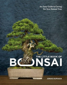 The Little Book Of Bonsai - By Jonas Dupuich Book