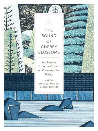 The Sound of Cherry Blossoms - Zen Lessons From The Garden on Contemplative Design By Martin Hakubai Mosko and Alxe Noden Book
