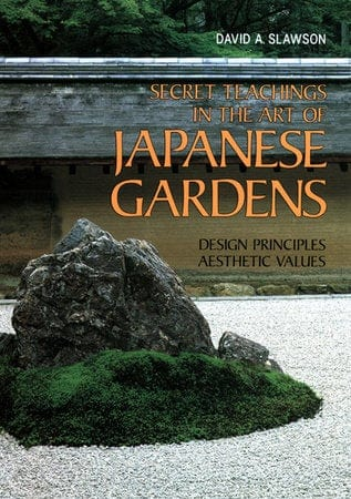 Secret Teachings in the Art of Japanese Gardens by David A Slawson Book