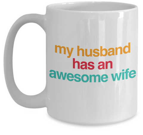 my husband has an awesome wife 15 oz Coffee Mug