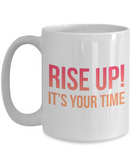 Rise Up! It's Your Time 15 oz Coffee Mug